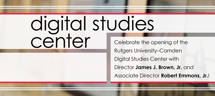 Celebrate the opening of the Rutgers University–Camden Digital Studies Center with Director James J. Brown, Jr. and Associate Director Robert E. Emmons, Jr.!